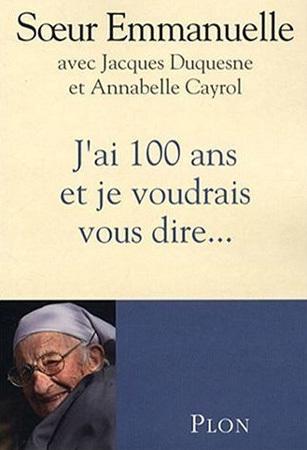 J'ai 100 ans et je voudrais vous dire..., un livre de Sœur Emmanuelle