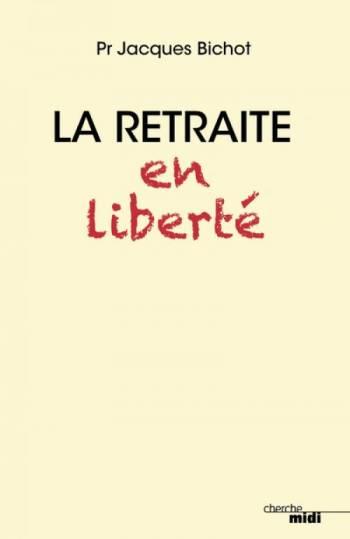 La retraite en liberté de Jacques Bichot (livre)