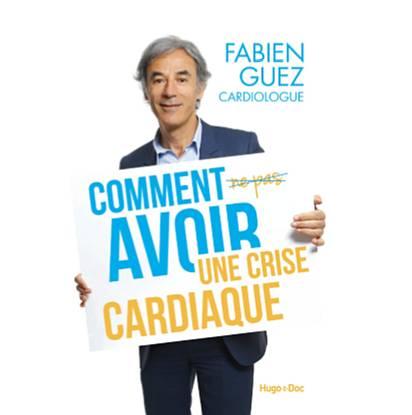 Comment avoir une crise cardiaque de Fabien Guez (livre)