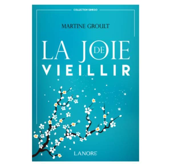 La joie de vieillir de Martin Groult : pour ceux que l'âge tracasse (livre)