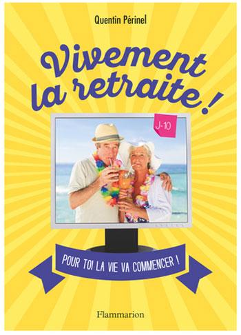 Vivement la retraite ! de Quentin Périnel (livre)