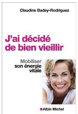 J'ai décidé de bien vieillir : mobiliser son énergie vitale (livre)