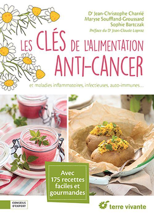 Les clés de l'alimentation anticancer : 150 recettes pour éviter et lutter contre la maladie
