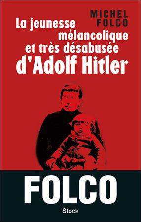 La jeunesse mélancolique et très désabusée d'Adolf Hitler  de Michel Folco : quand le plus banal des enfants devient un monstre
