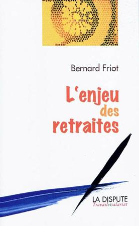 L'enjeu des retraites par Bernard Friot, DR