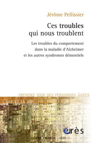 Ces troublent qui nous troublent : mieux comprendre les troubles du comportements liés à la maladie d'Alzheimer (livre)