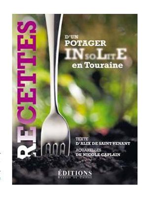 Recettes d'un potager insolite en Touraine : 50 plats gourmands et faciles à réaliser (livre)