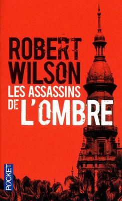 Les assassins de l'ombre de Robert Wilson : les apparences sont souvent trompeuses…