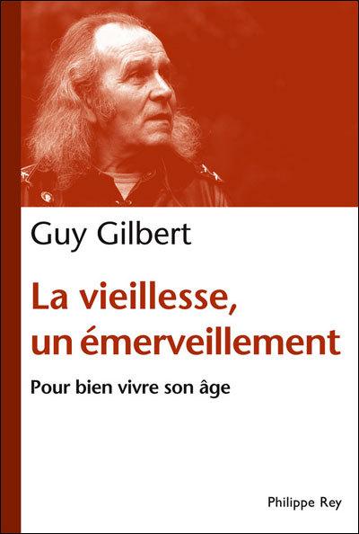 La vieillesse un émerveillement : pour bien vivre son âge de Guy Gilbert (livre)