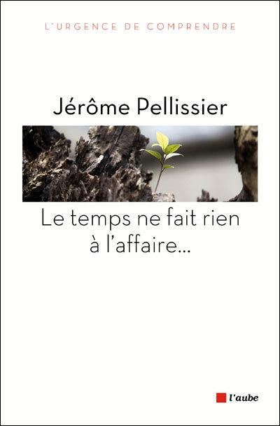 Jérôme Pellissier : le temps ne fait rien à l'affaire (livre)