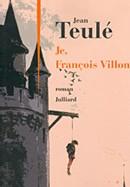 Je, François Villon de Jean Teulé : « Le lesserez la, le povre Villon ? »