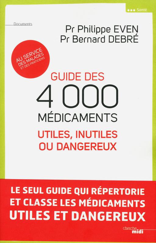 Guide des 4000 médicaments utiles, inutiles ou dangereux : vous ne verrez plus les médicaments de la même manière…