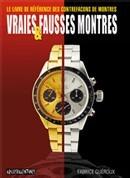 Vraies et fausses montres : le livre de référence des contrefaçons de montres par Fabrice Guéroux