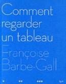 Comment regarder un tableau par Françoise Barbe-Gall : 36 peintures décryptées