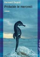 Probable le mercredi de Bernard Deglet : un roman insolent et drôle