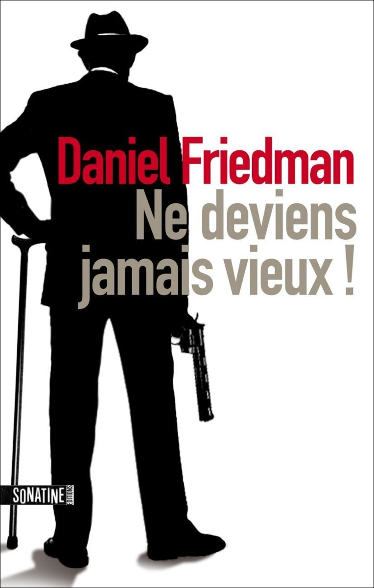 Ne deviens jamais vieux ! de Daniel Friedman (polar)