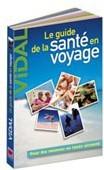 Le Guide Vidal de la Santé en voyage : la bible pour bien préparer son voyage