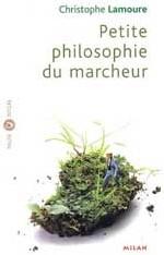 Petite philosophie du marcheur de Christophe Lamoure : « Nos premiers maîtres de philosophie sont nos pieds » Rousseau, (Emile)