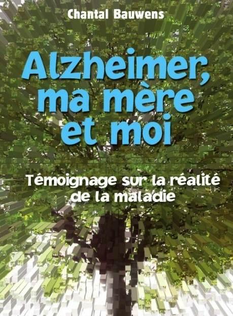 Alzheimer, ma mère et moi de Chantal Bauwens (livre)
