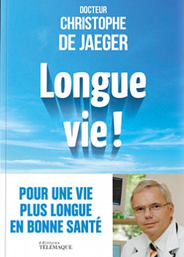 Longue vie ! Le nouveau livre du Dr Christophe de Jaeger