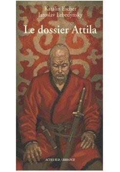 Le dossier Attila de Katalin Escher/Iaroslav Lebedynsky : Hun compris