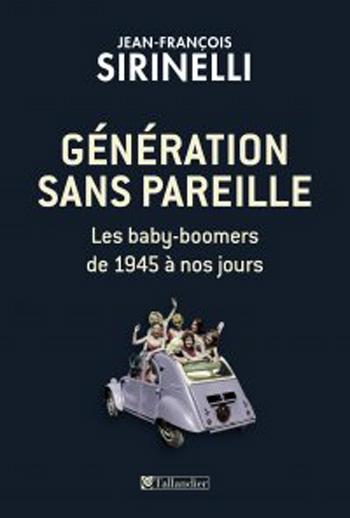 Génération sans pareille. Les baby-boomers de 1945 à nos jours (livre)