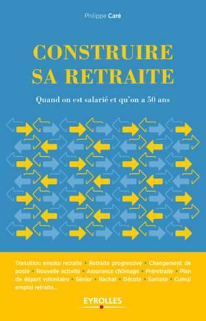 Construire sa retraite quand est salarié et qu'on a 50 ans (livre)