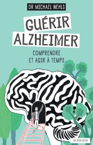 Guérir Alzheimer, comprendre et agir à temps