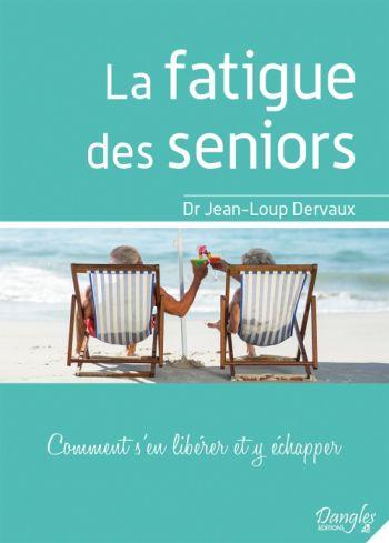 La fatigue des seniors - comment s'en libérer et y échapper ? (livre)