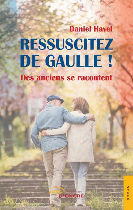 Ressuscitez De Gaulle ! Des anciens se racontent (livre)