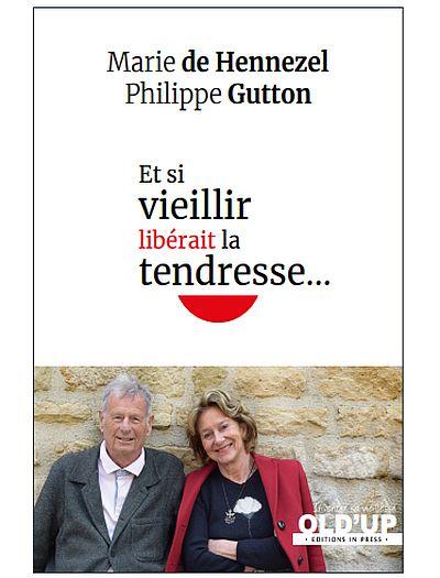 Et si vieillir libérait la tendresse... De Marie de Hennezel et Philippe Gutton