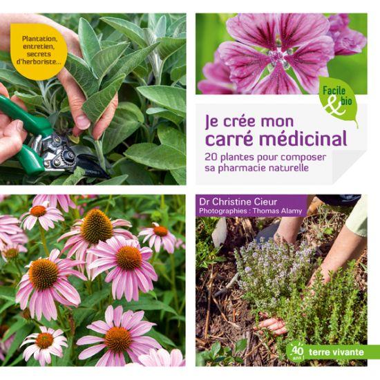 Je créé mon carré médicinal : 20 plantes pour composer sa pharmacie naturelle (livre)