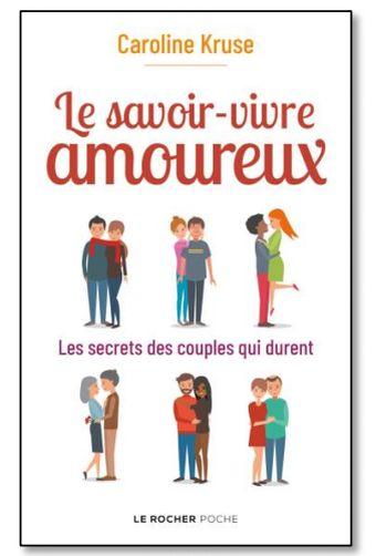 Le savoir-vivre amoureux ; les secrets des couples qui durent de Caroline Kruse (livre)