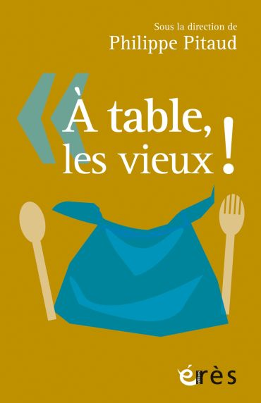 A table, les vieux ! de Philippe Pitaud (livre)