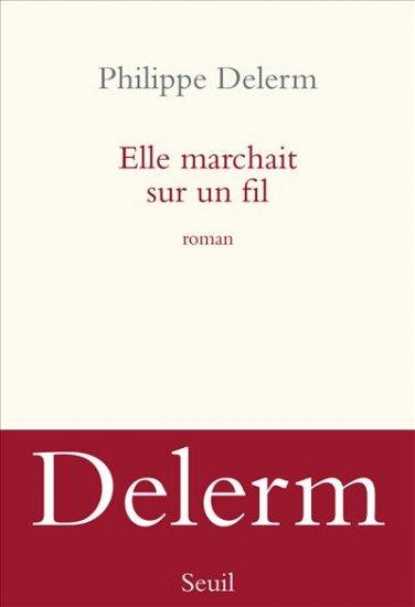 Elle marchait sur le fil : nouveau roman de Philippe Delerm