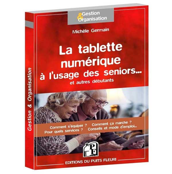 La tablette numérique à l'usage des seniors (guide pratique)