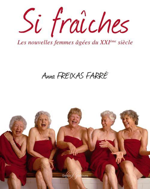Si Fraîches, les nouvelles femmes âgées du 21e siècle