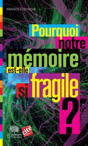 Pourquoi notre mémoire est-elle si fragile ? de Francis Eustache (livre)