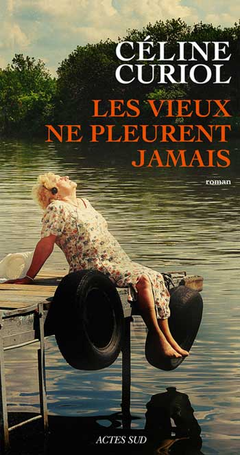 Les vieux ne pleurent jamais de Céline Curiol (livre)