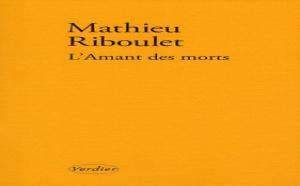 L'Amant des morts de Mathieu Riboulet : le mâle d'amour
