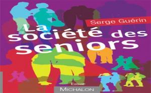 La société des seniors, nouveau livre de Serge Guérin
