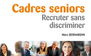 Cadre seniors : recruter sans discriminer (guide)
