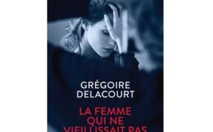 La femme qui ne vieillissait pas : rêve ou cauchemar ? nouveau roman de Grégoire Delacourt