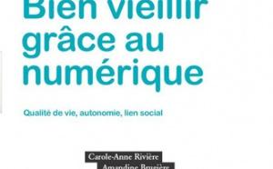 Bien vieillir grâce au numérique - Qualité de vie, autonomie, lien social (livre)