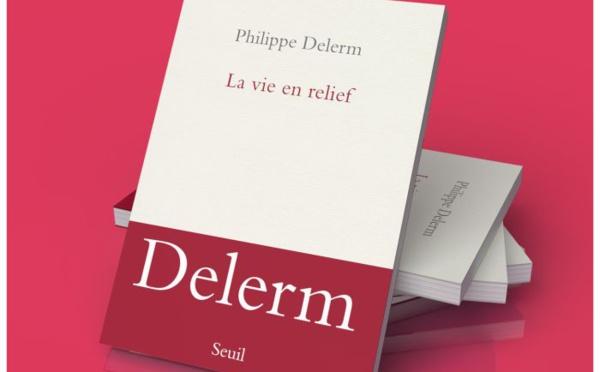 La Vie en relief : le nouveau livre de Philippe Delerm
