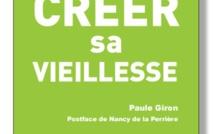 Créér sa vieillesse de Paule Giron : la vieillesse vue de l'intérieur (livre)